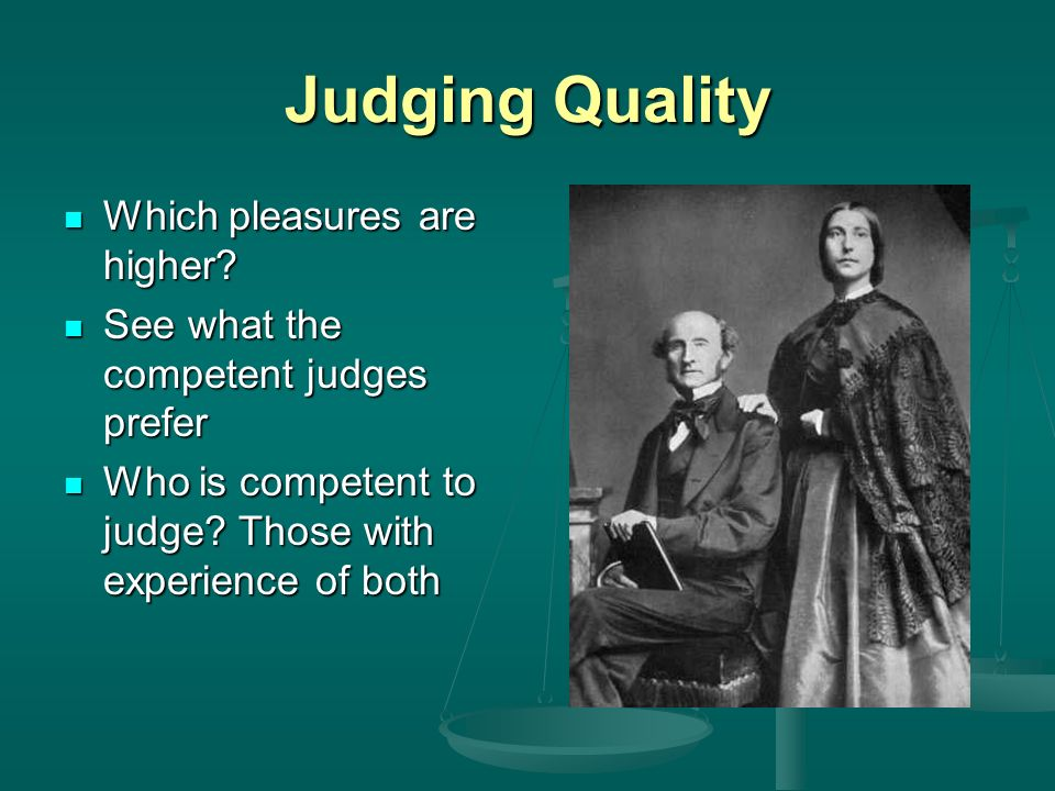 Judging Quality Which pleasures are higher.Which pleasures are higher.