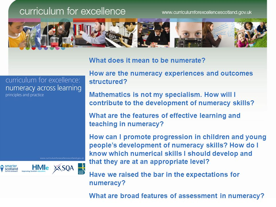 What does it mean to be numerate? How are the numeracy experiences and outcomes structured? Mathematics is not my specialism. How will I contribute to