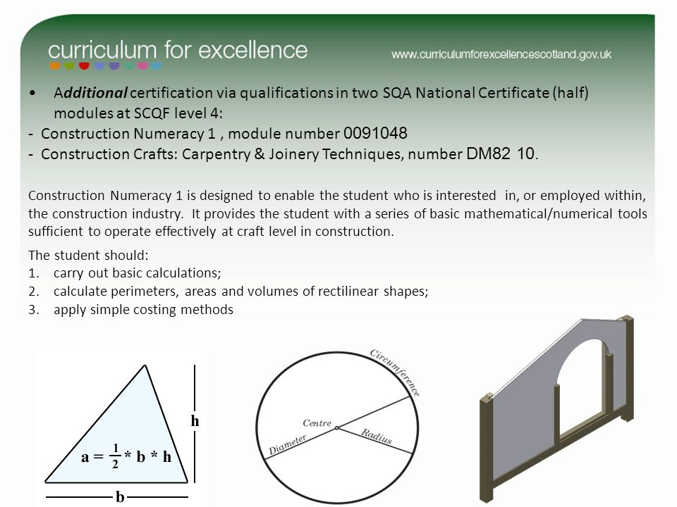 Additional certification via qualifications in two SQA National Certificate (half) modules at SCQF level 4: - Construction Numeracy 1, module number 0