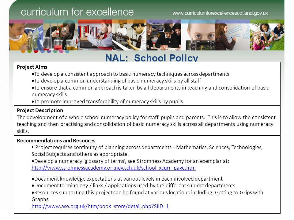 NAL: School Policy Project Aims To develop a consistent approach to basic numeracy techniques across departments To develop a common understanding of