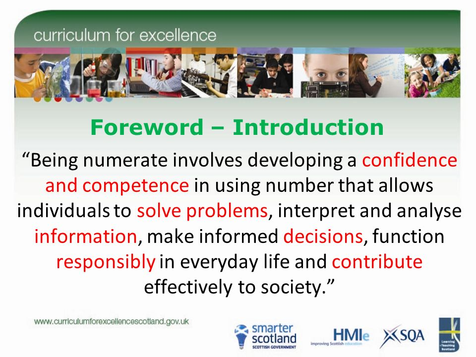 Foreword – Introduction Being numerate involves developing a confidence and competence in using number that allows individuals to solve problems, inte