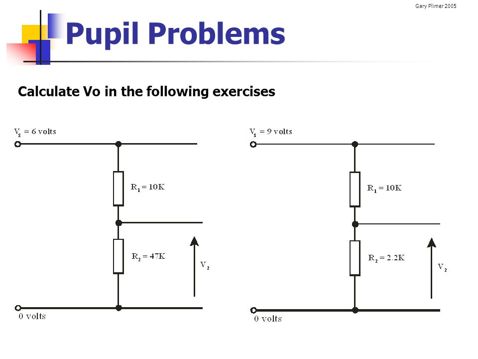 Gary Plimer 2005 Pupil Problems Calculate Vo in the following exercises