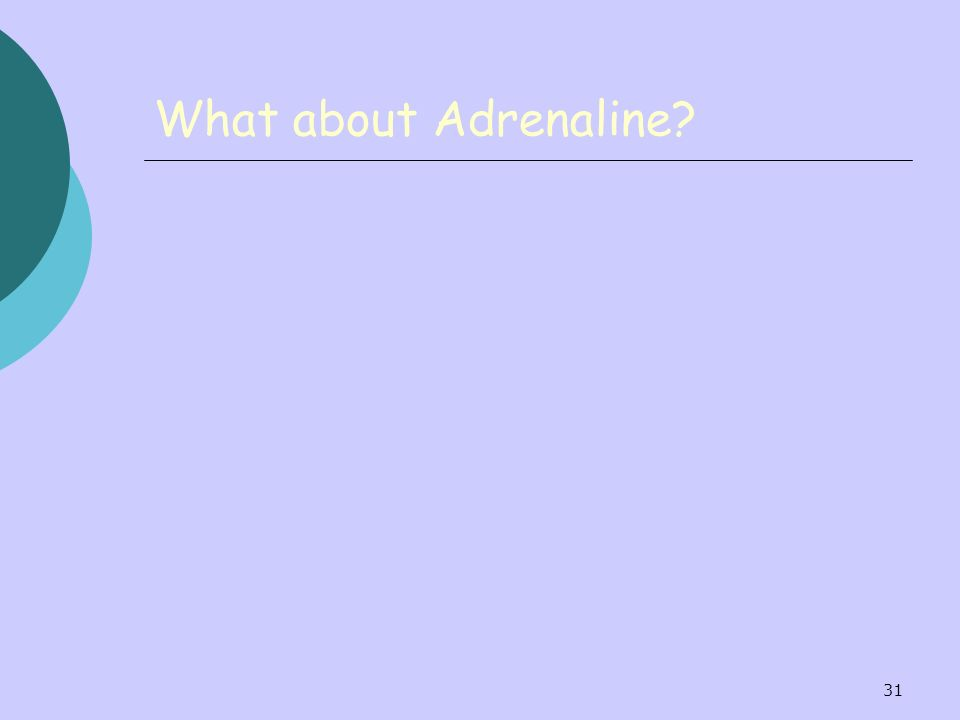 31 What about Adrenaline?