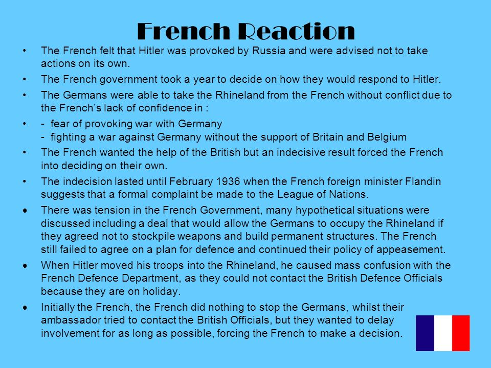 French Reaction The French felt that Hitler was provoked by Russia and were advised not to take actions on its own.