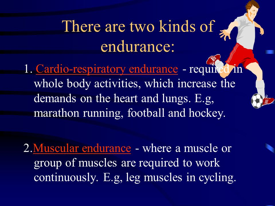 A high level of Cardio- Respiratory Endurance (CRE) allows: You to work for a longer period of time before becoming tired.