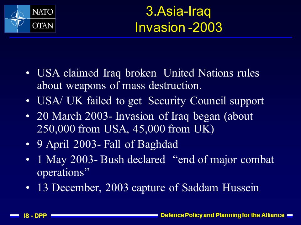 IS - DPP Defence Policy and Planning for the Alliance 3.Asia-Iraq Invasion -2003 USA claimed Iraq broken United Nations rules about weapons of mass destruction.