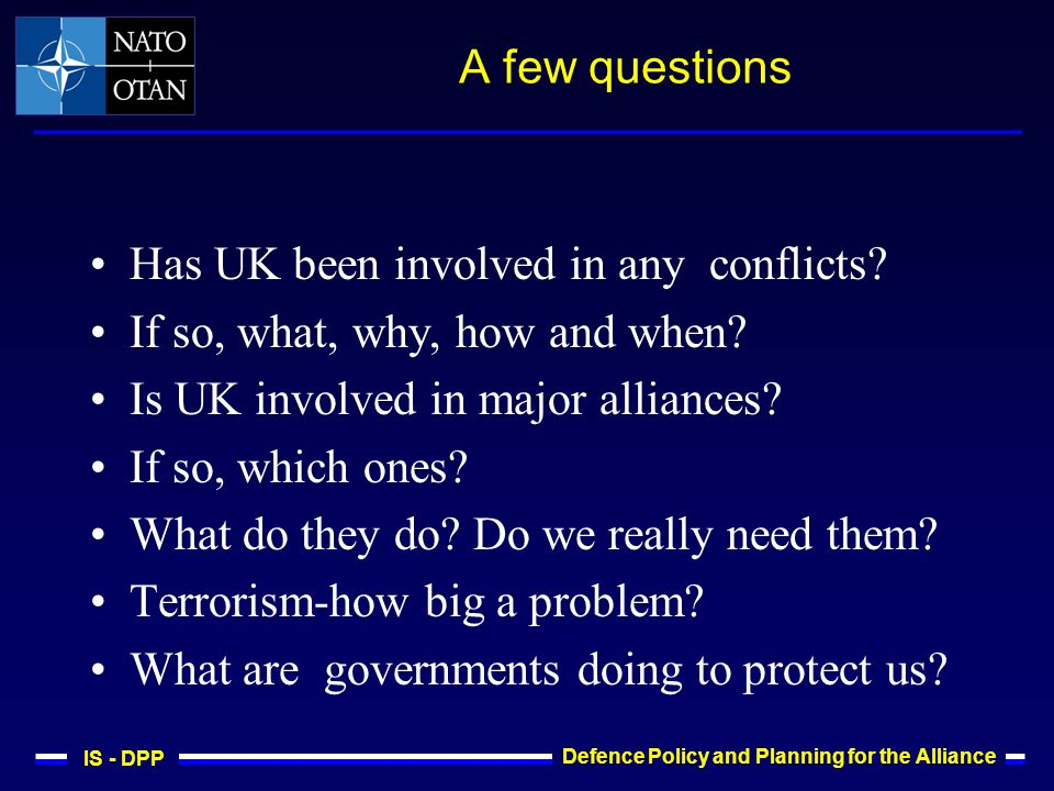 IS - DPP Defence Policy and Planning for the Alliance A few questions Has UK been involved in any conflicts.