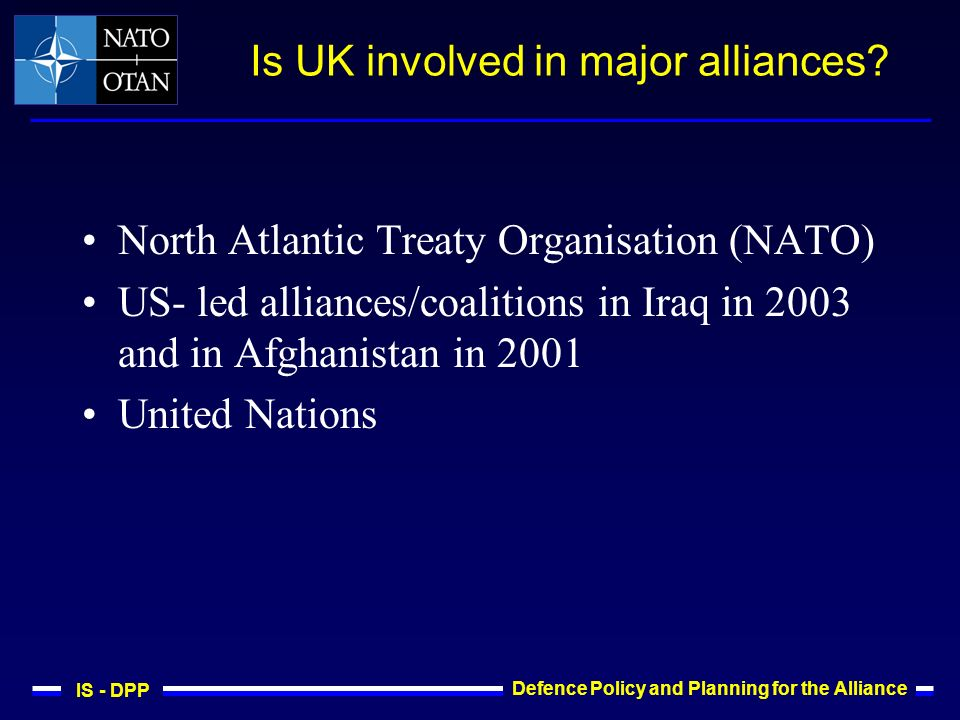 IS - DPP Defence Policy and Planning for the Alliance Is UK involved in major alliances.