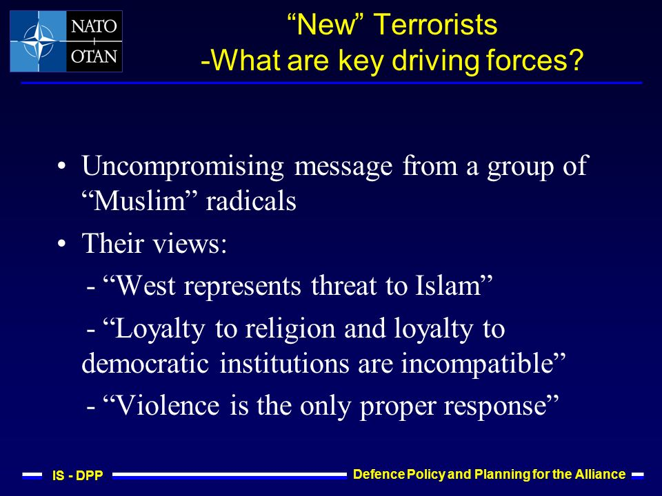 IS - DPP Defence Policy and Planning for the Alliance New Terrorists -What are key driving forces.