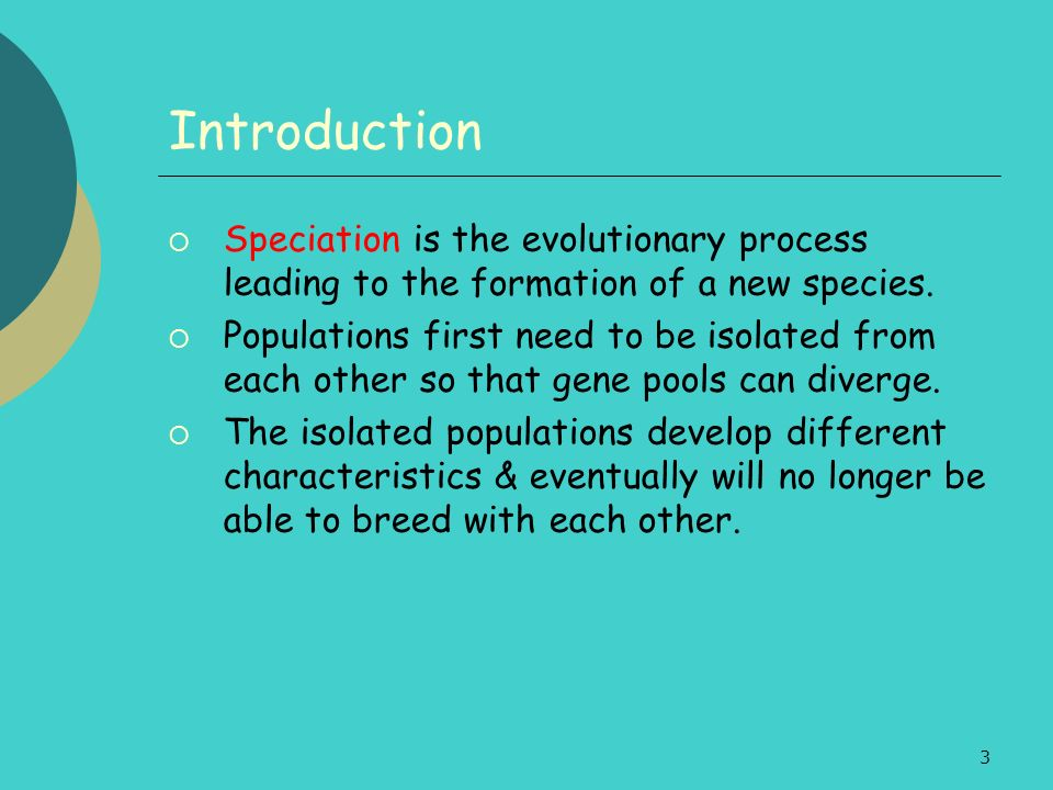 24 Stages in Speciation Stage 3 Random mutations in each sub- population give rise to new variation within each group (but not shared by both groups)