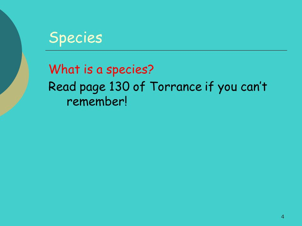 4 Species What is a species? Read page 130 of Torrance if you cant remember!