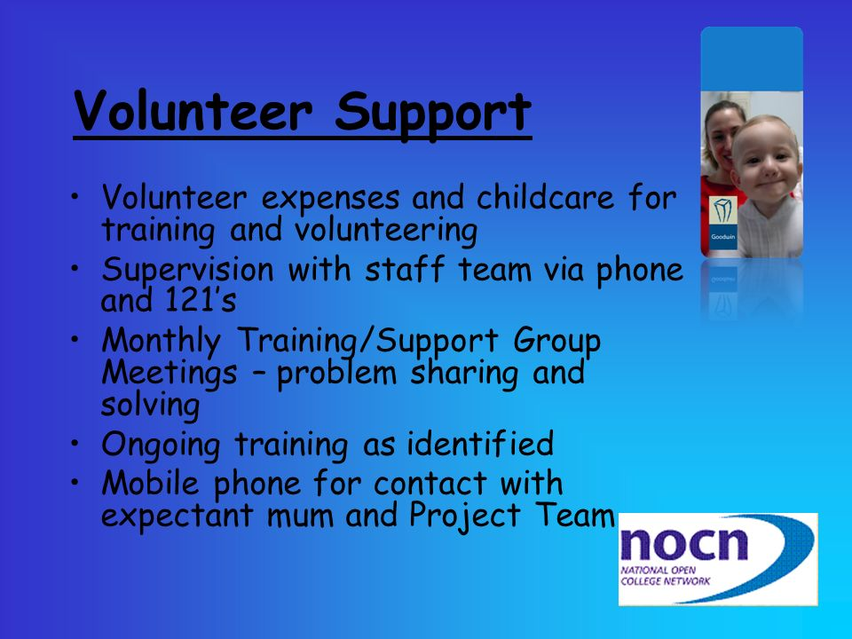 Volunteer Support Volunteer expenses and childcare for training and volunteering Supervision with staff team via phone and 121s Monthly Training/Suppo