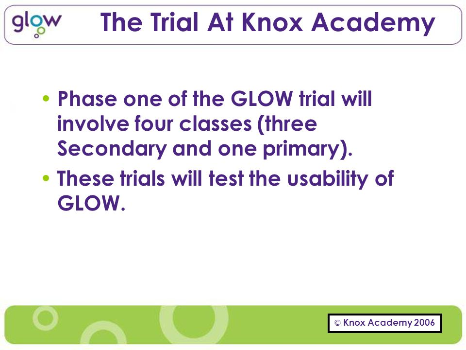 The Trial At Knox Academy Phase one of the GLOW trial will involve four classes (three Secondary and one primary).