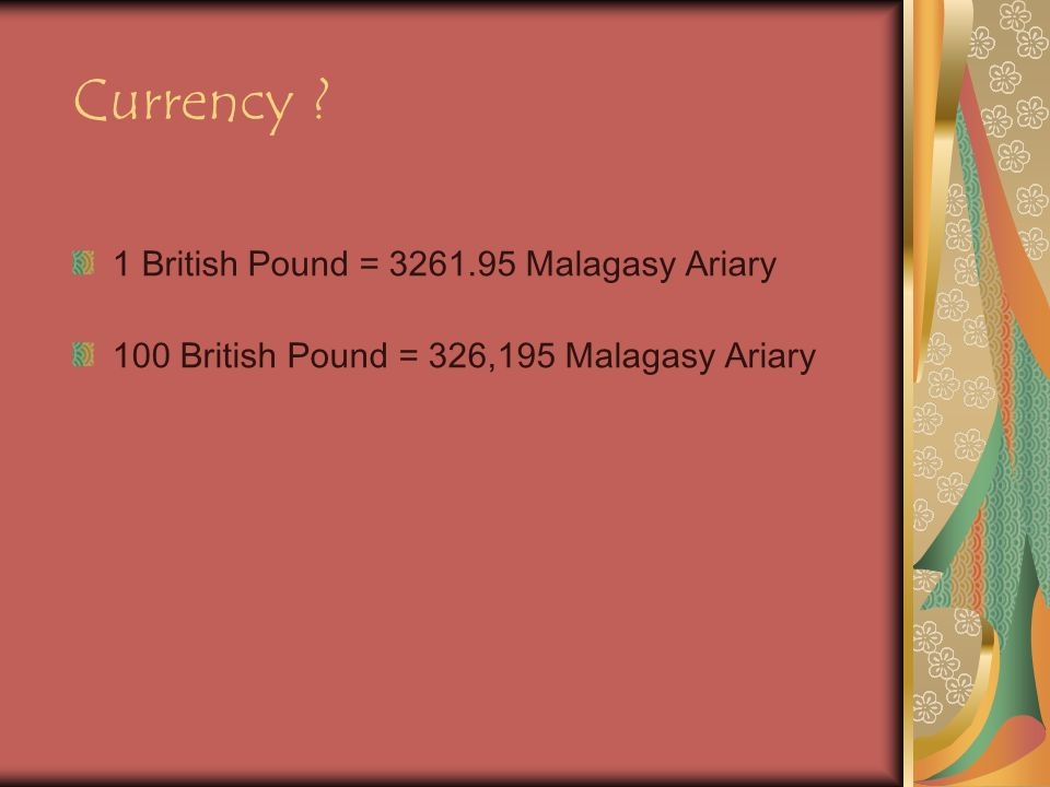 Currency ? 1 British Pound = 3261.95 Malagasy Ariary 100 British Pound = 326,195 Malagasy Ariary
