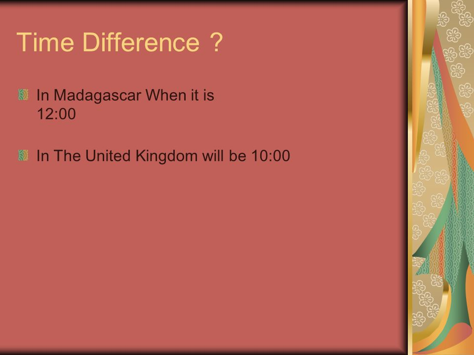 Time Difference In Madagascar When it is 12:00 In The United Kingdom will be 10:00