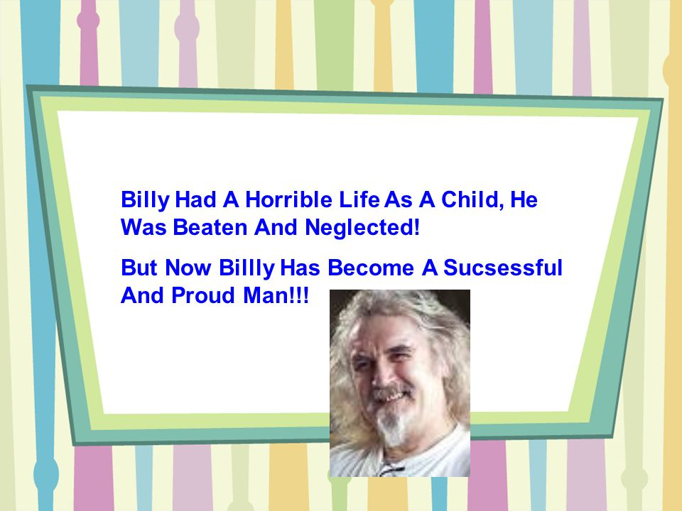 Billy Had A Horrible Life As A Child, He Was Beaten And Neglected.