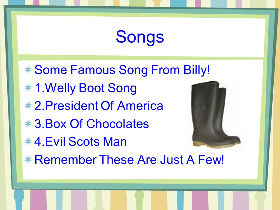 Songs Some Famous Song From Billy.