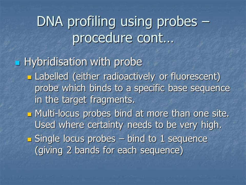 Hybridisation with probe Hybridisation with probe Labelled (either radioactively or fluorescent) probe which binds to a specific base sequence in the