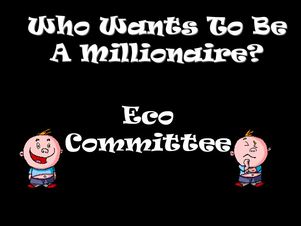 Who Wants To Be A Millionaire? Eco Committee