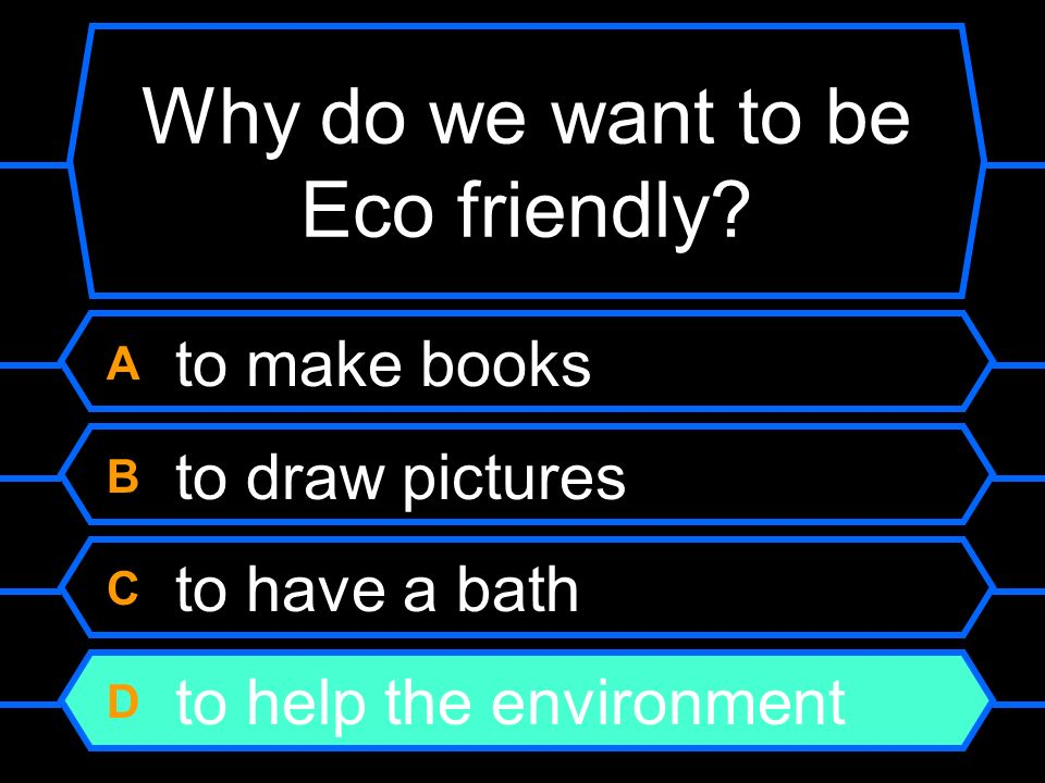 Why do we want to be Eco friendly.