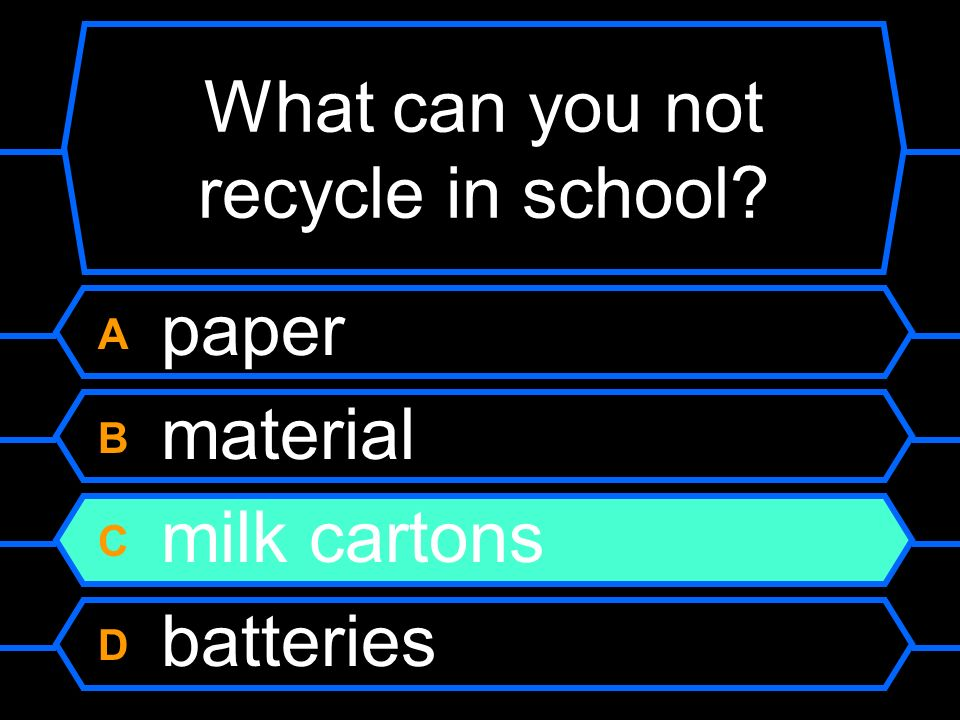 What can you not recycle in school? A paper B material C milk cartons D batteries