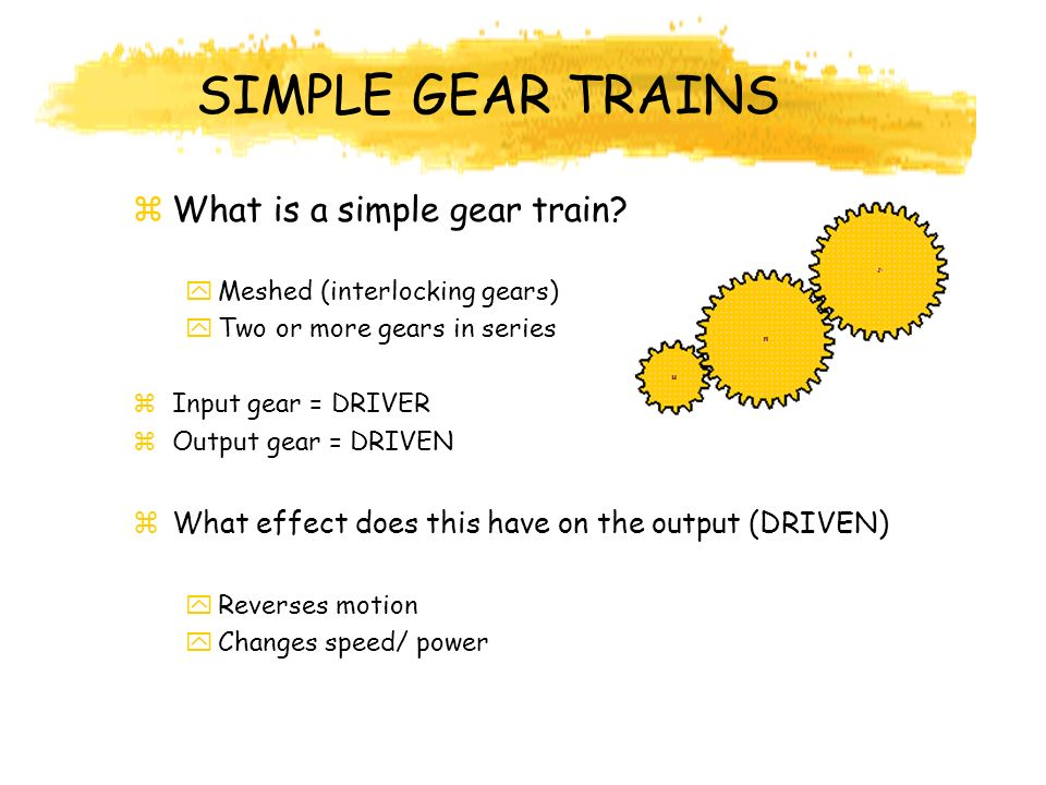 SIMPLE GEAR TRAINS zWhat is a simple gear train.