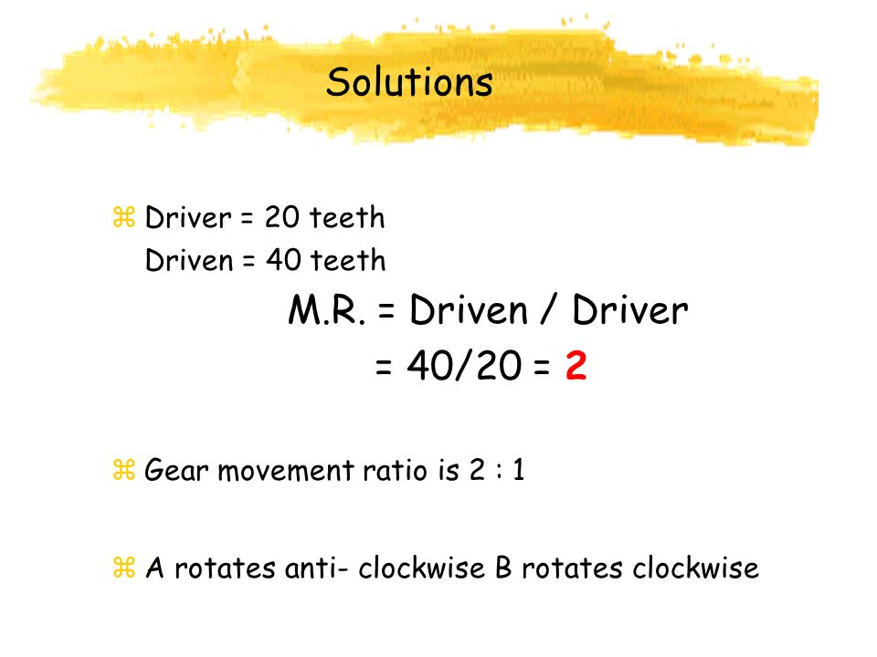 Solutions zDriver = 20 teeth Driven = 40 teeth M.R.