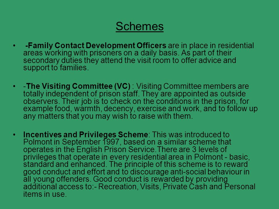 Schemes -Family Contact Development Officers are in place in residential areas working with prisoners on a daily basis.