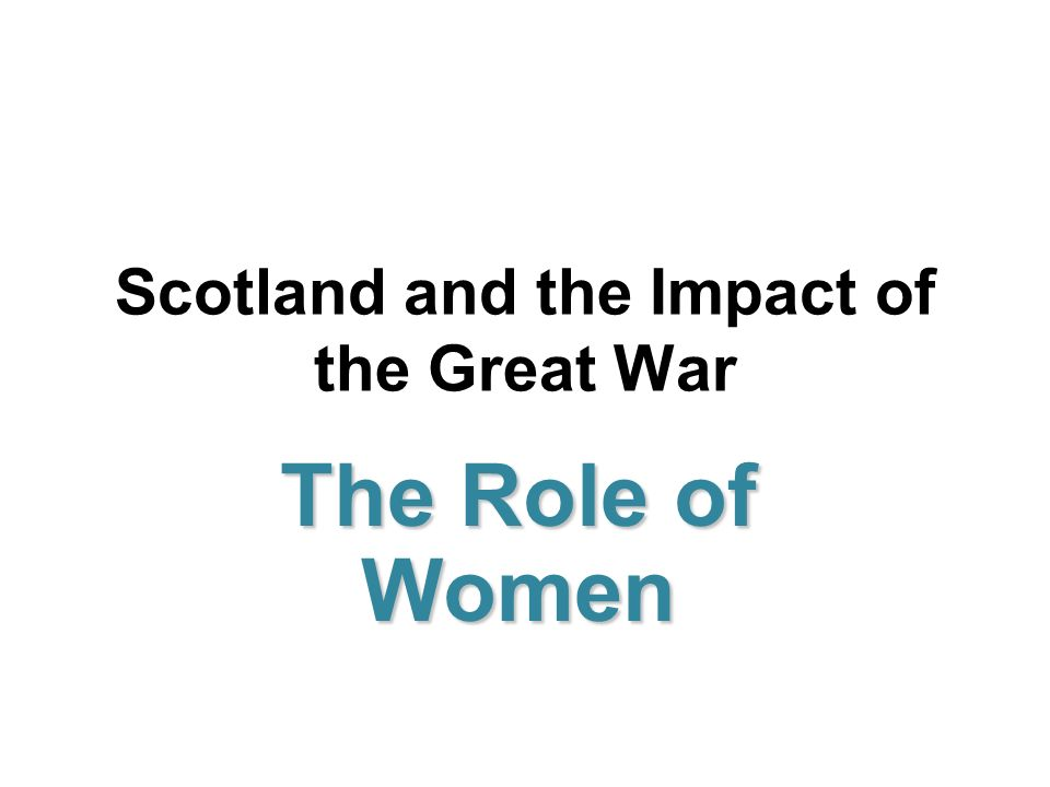 Scotland and the Impact of the Great War The Role of Women
