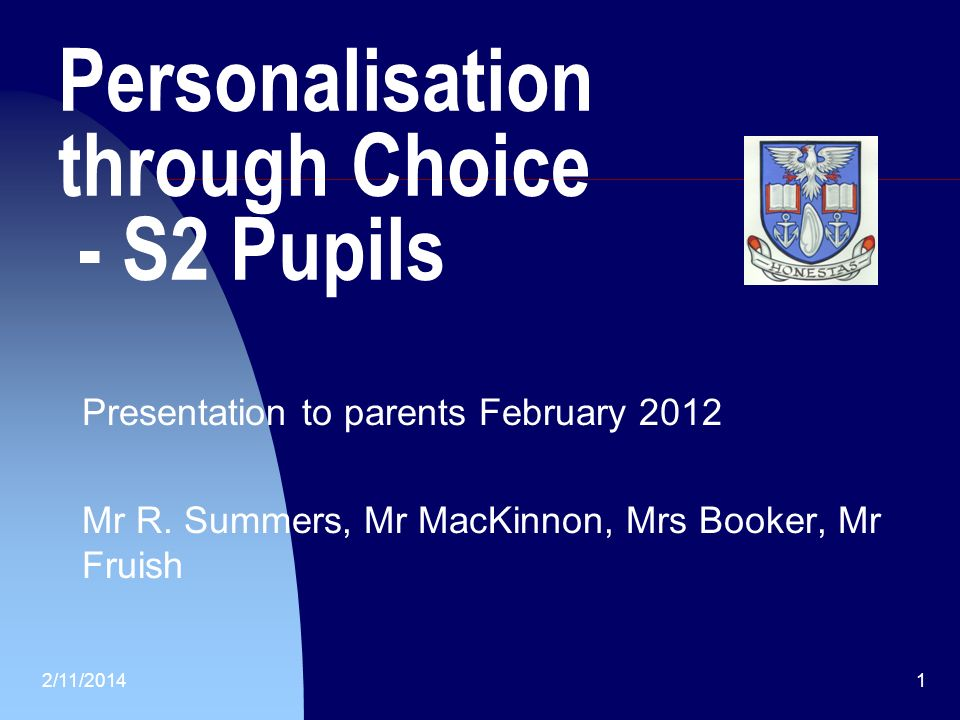 2/11/20141 Personalisation through Choice - S2 Pupils Presentation to parents February 2012 Mr R.