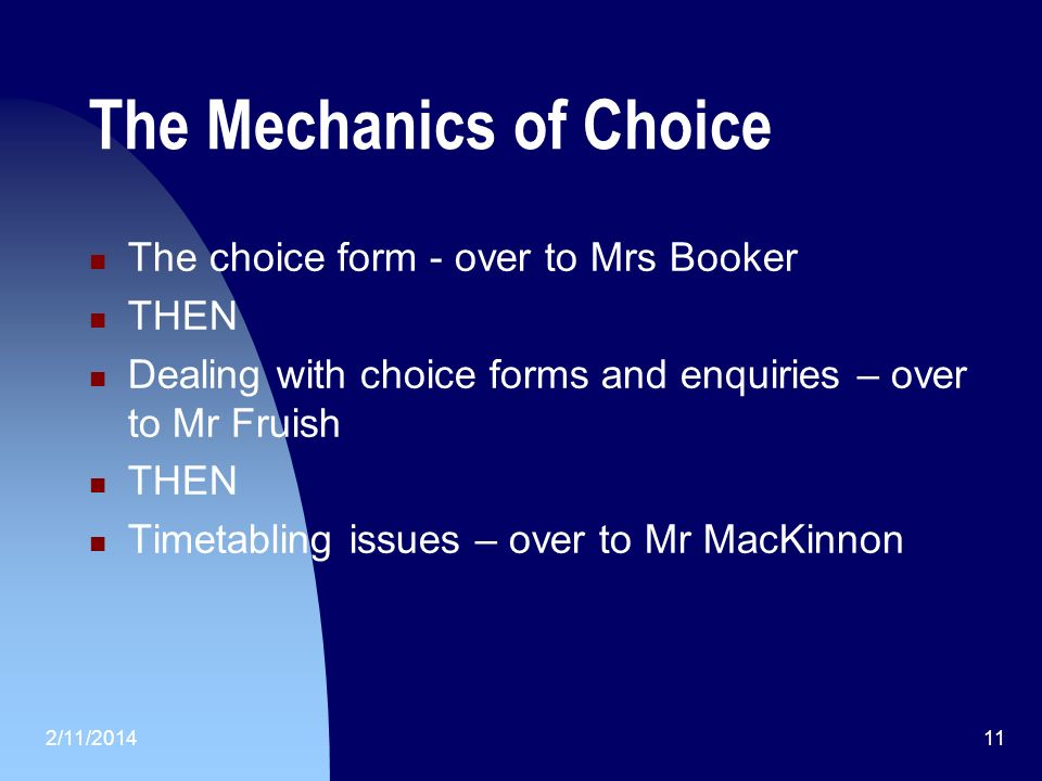 The Mechanics of Choice The choice form - over to Mrs Booker THEN Dealing with choice forms and enquiries – over to Mr Fruish THEN Timetabling issues – over to Mr MacKinnon 2/11/201411