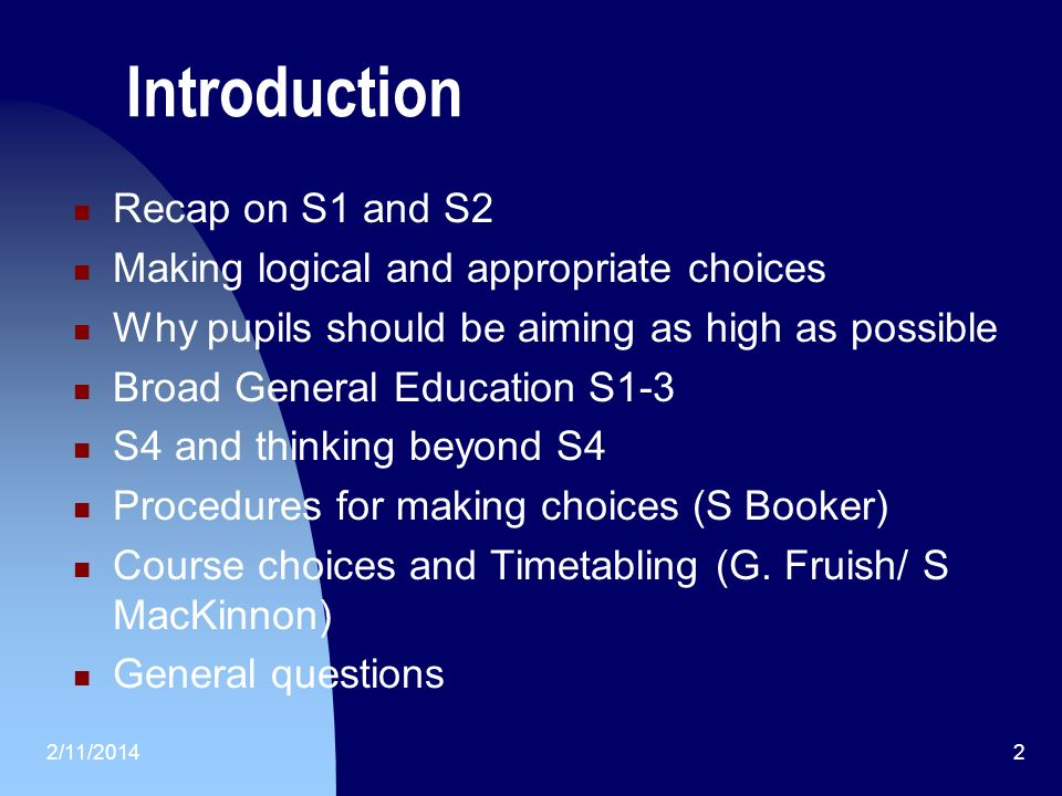 2/11/20142 Introduction Recap on S1 and S2 Making logical and appropriate choices Why pupils should be aiming as high as possible Broad General Educat