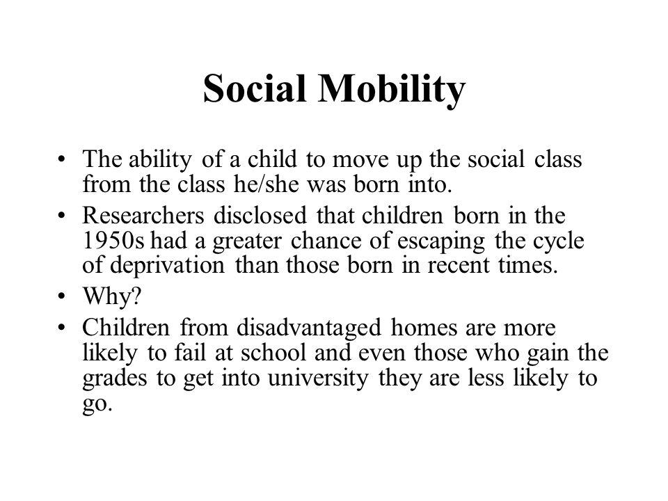Social Mobility The ability of a child to move up the social class from the class he/she was born into. Researchers disclosed that children born in th