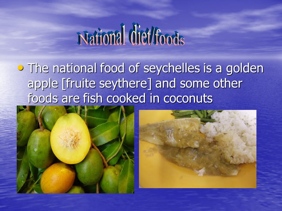 The national food of seychelles is a golden apple [fruite seythere] and some other foods are fish cooked in coconuts The national food of seychelles is a golden apple [fruite seythere] and some other foods are fish cooked in coconuts