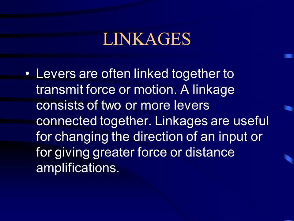 LINKAGES Levers are often linked together to transmit force or motion.