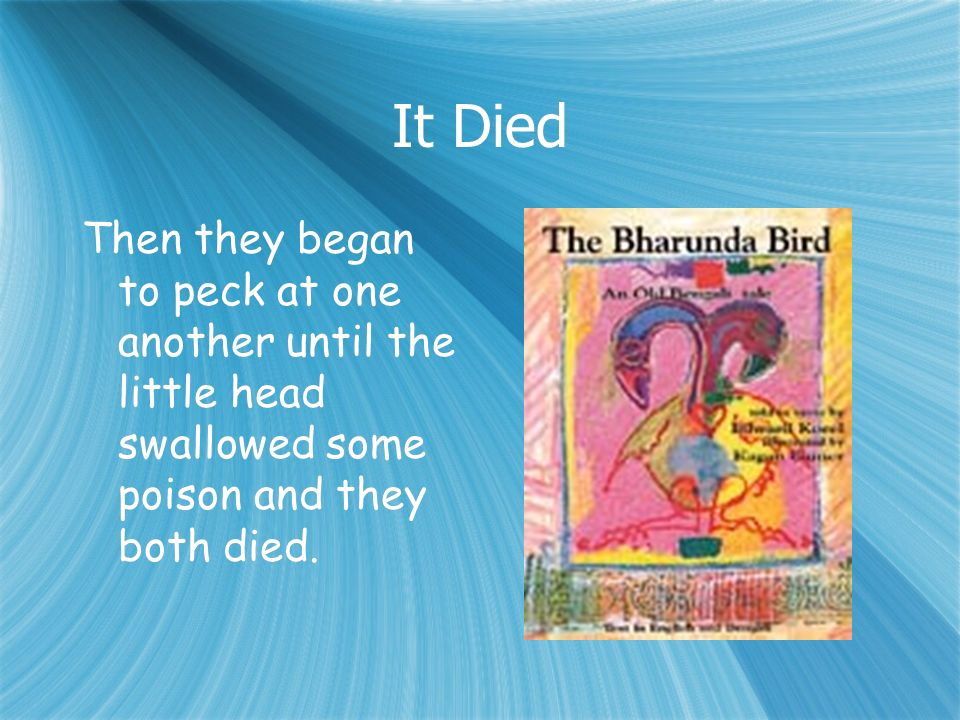 It Died Then they began to peck at one another until the little head swallowed some poison and they both died.
