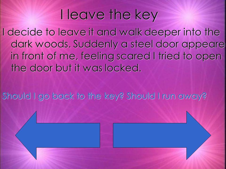I Pick Up The Key I pick it up and put it in my pocket.