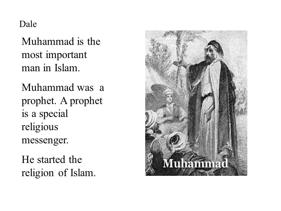 Muhammad is the most important man in Islam. Muhammad was a prophet.