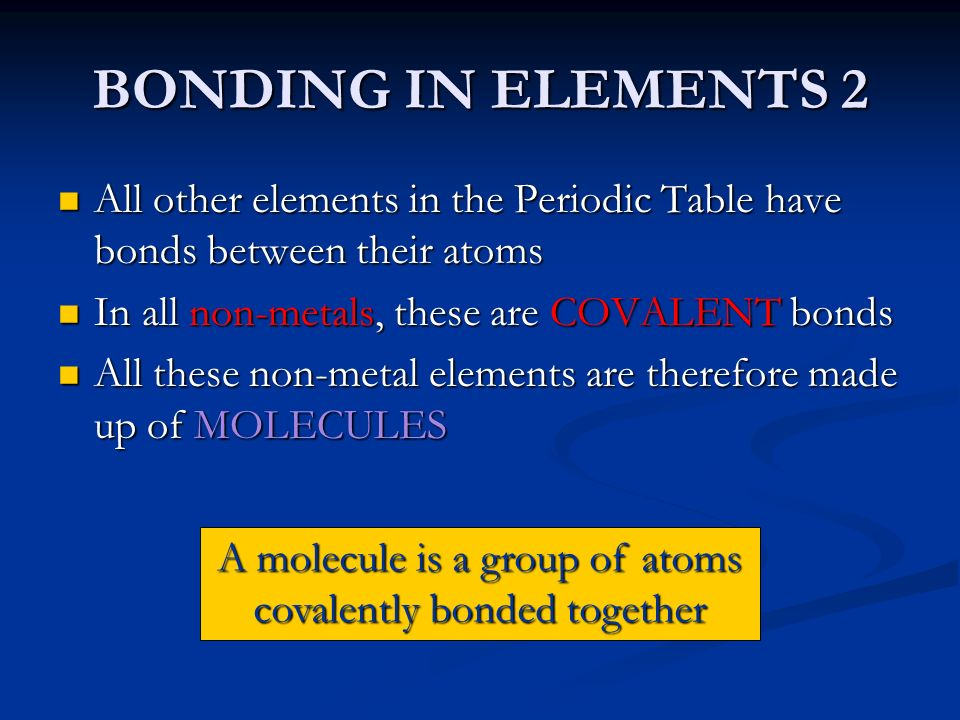 BONDING IN ELEMENTS 2 All other elements in the Periodic Table have bonds between their atoms All other elements in the Periodic Table have bonds betw