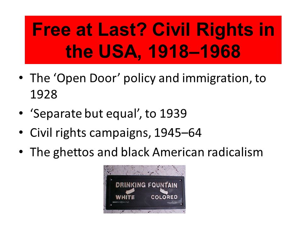 The Open Door policy and immigration, to 1928 Separate but equal, to 1939 Civil rights campaigns, 1945–64 The ghettos and black American radicalism Fr