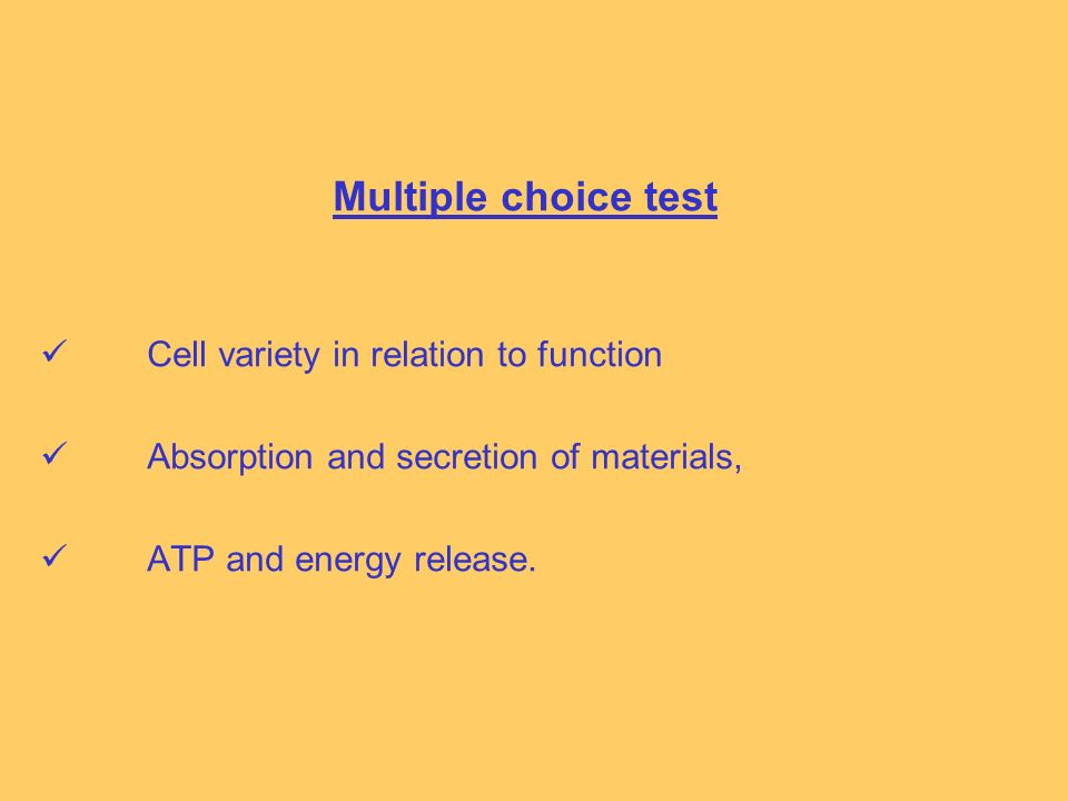 Multiple choice test Cell variety in relation to function Absorption and secretion of materials, ATP and energy release.