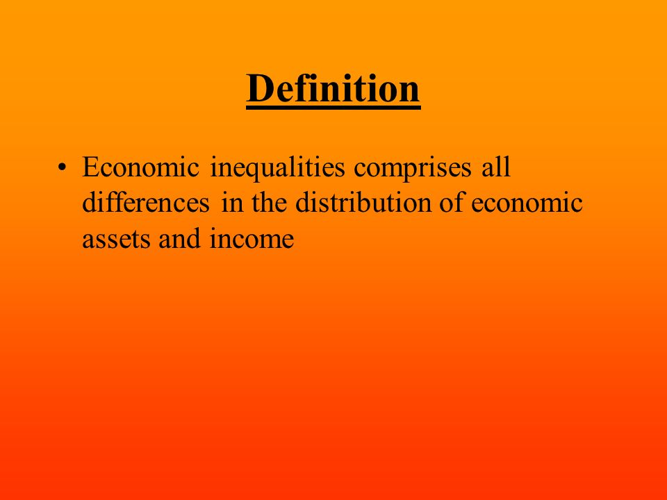Definition Economic inequalities comprises all differences in the distribution of economic assets and income