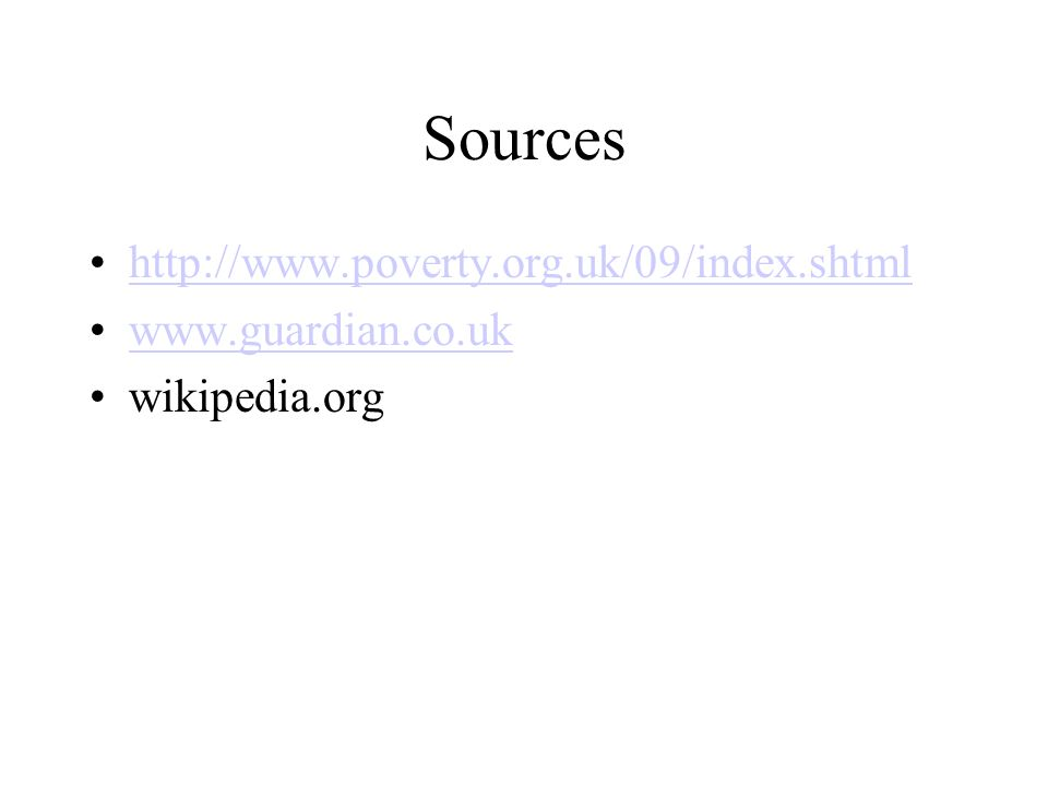 Sources http://www.poverty.org.uk/09/index.shtml www.guardian.co.uk wikipedia.org