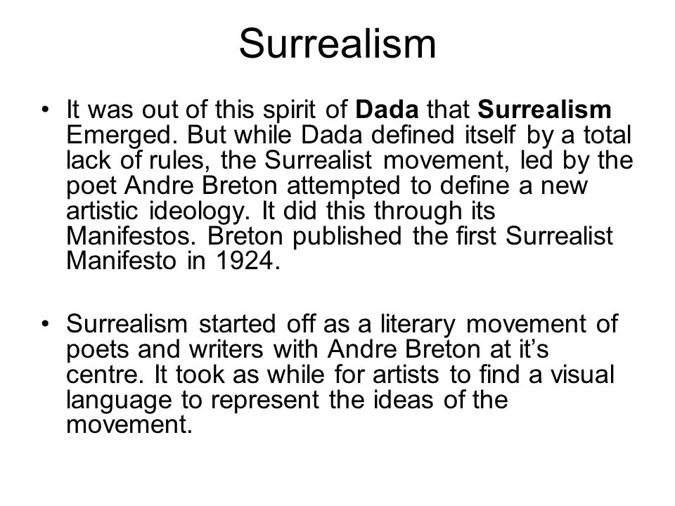 Surrealism It was out of this spirit of Dada that Surrealism Emerged. But while Dada defined itself by a total lack of rules, the Surrealist movement,