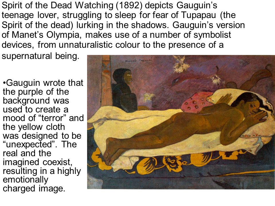 Spirit of the Dead Watching (1892) depicts Gauguins teenage lover, struggling to sleep for fear of Tupapau (the Spirit of the dead) lurking in the sha