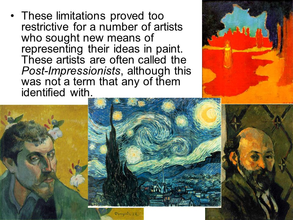 These limitations proved too restrictive for a number of artists who sought new means of representing their ideas in paint. These artists are often ca