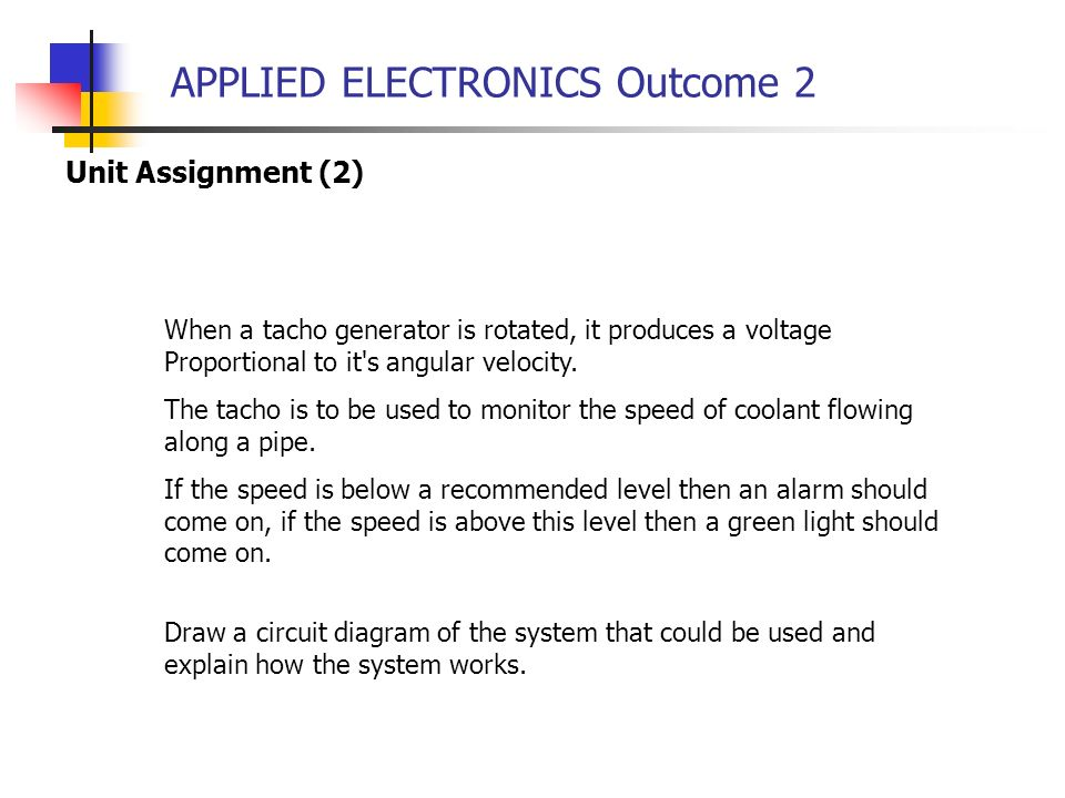 APPLIED ELECTRONICS Outcome 2 Unit Assignment (2) When a tacho generator is rotated, it produces a voltage Proportional to it's angular velocity. The