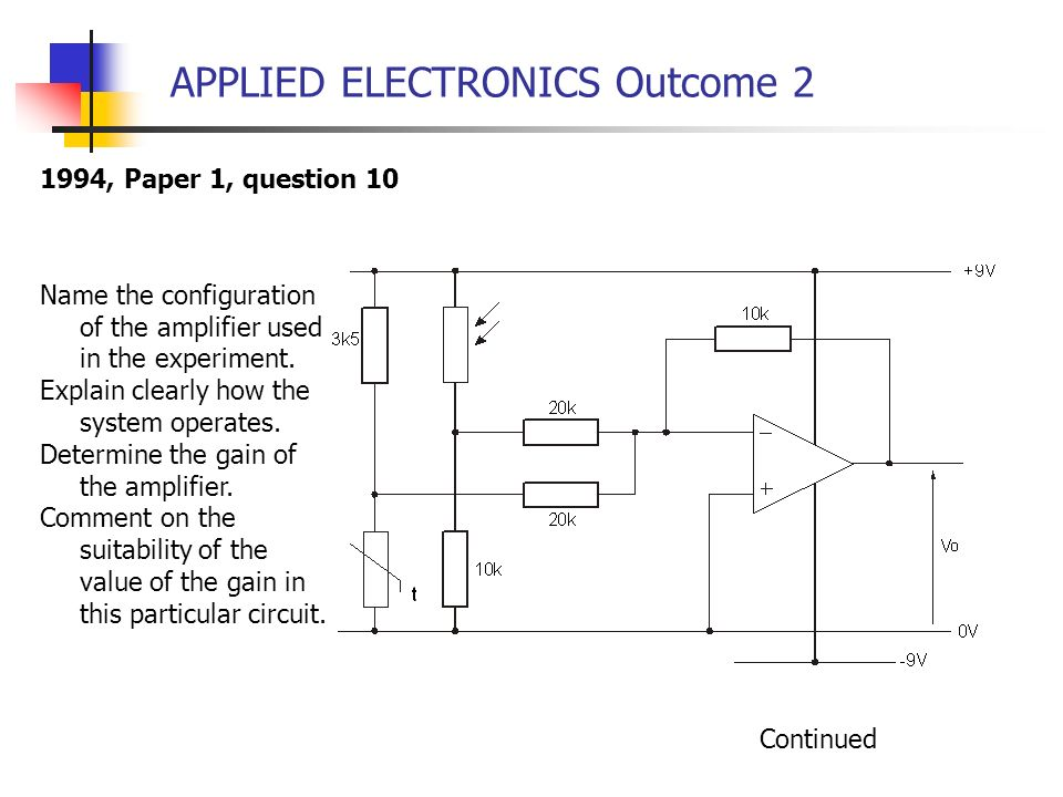 APPLIED ELECTRONICS Outcome 2 1994, Paper 1, question 10 Name the configuration of the amplifier used in the experiment. Explain clearly how the syste