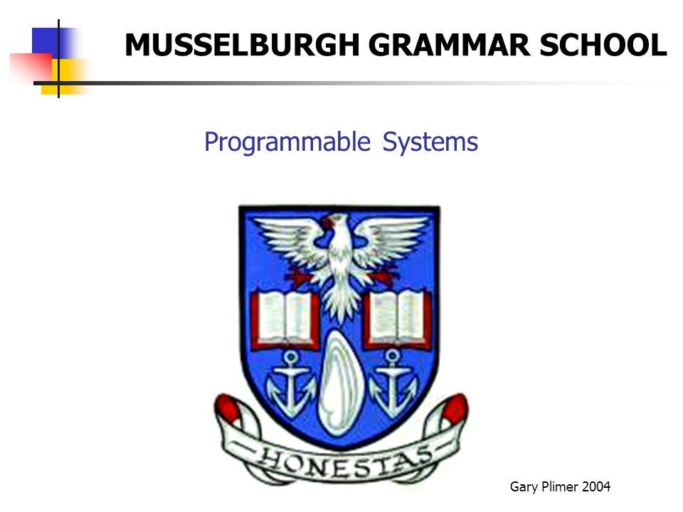 Programmable Systems Gary Plimer 2004 MUSSELBURGH GRAMMAR SCHOOL
