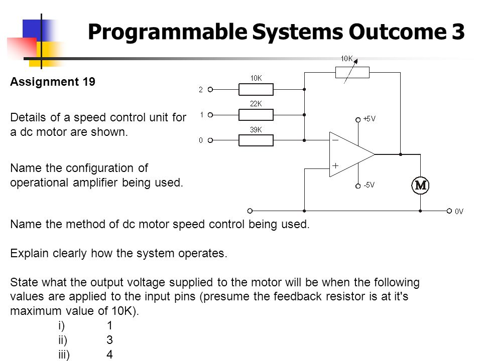 Programmable Systems Outcome 3 Assignment 19 Details of a speed control unit for a dc motor are shown. Name the configuration of operational amplifier